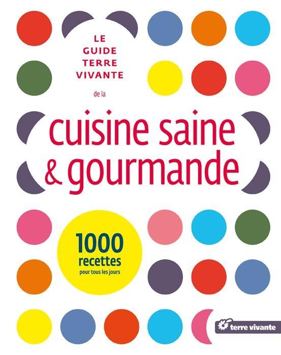 Le guide Terre vivante de la cuisine saine  1000 recettes pour tous les jours - 480 pages - 19.5 x 24