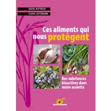 Ces aliments qui nous protègent  - Des substances bioactives dans notre assiette. - 112 pages 15 x 21