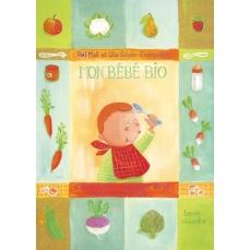 Mon bébé bio, l'alimentation saine de la future maman et du bébé - 128 pages - 15.1 X 21
