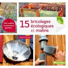 15 bricolages écologiques et malins  Four solaire, composteur, germoir... - 120 pages - 21 x 21