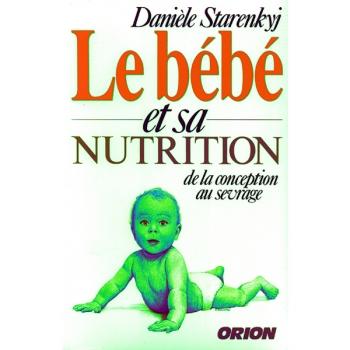 "LIVRE - ""Le Bebe Et Sa Nutrition"" - Daniele Starenkyj"