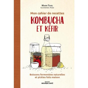 Mon cahier de recettes kombucha et kéfir