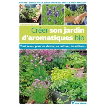Créer son jardin d'aromatiques bio  Tout savoir pour les choisir, les cultiver, les utiliser - 288 pages - 17 x 24.5
