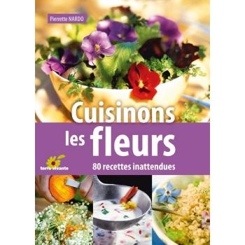 Cuisinons les fleurs  80 recettes inattendues - 192 pages - 15 x 21