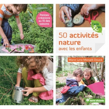 50 activités nature avec les enfants  Petites créations au fil des saisons - 120 pages - 21 x 21
