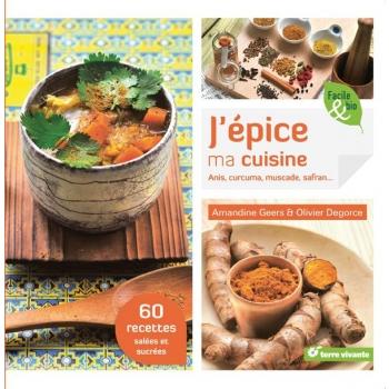 J'épice ma cuisine  Anis, curcuma, muscade, safran - 120 pages - 21 x 21