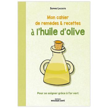 Mon cahier de remèdes & recettes à l'huile d'olive